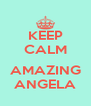 KEEP CALM  AMAZING ANGELA - Personalised Poster A4 size