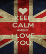 KEEP CALM AMBER I LOVE YOU - Personalised Poster A4 size