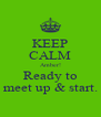 KEEP CALM Amber! Ready to meet up & start. - Personalised Poster A4 size