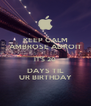 KEEP CALM AMBROSE ADROIT IT'S 20 DAYS TIL UR BIRTHDAY - Personalised Poster A4 size