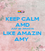 KEEP CALM AMD JUST BE AMAZIN LIKE AMAZIN AMY  - Personalised Poster A4 size
