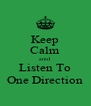Keep Calm amd Listen To One Direction - Personalised Poster A4 size