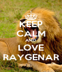 KEEP CALM AMD LOVE RAYGENAR - Personalised Poster A4 size