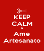KEEP CALM & Ame Artesanato - Personalised Poster A4 size
