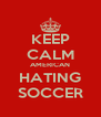 KEEP CALM AMERICAN HATING SOCCER - Personalised Poster A4 size