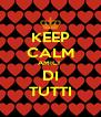 KEEP CALM AMICI  DI TUTTI - Personalised Poster A4 size
