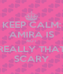 KEEP CALM: AMIRA IS NOT REALLY THAT SCARY - Personalised Poster A4 size
