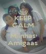 KEEP CALM amo Miinhas Amigaas - Personalised Poster A4 size
