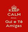 KEEP CALM Amor, Gui e Tê Amigas - Personalised Poster A4 size