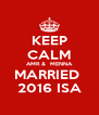 KEEP CALM AMR &  MENNA MARRIED  2016 ISA - Personalised Poster A4 size