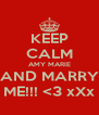 KEEP CALM AMY MARIE AND MARRY ME!!! <3 xXx - Personalised Poster A4 size