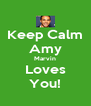 Keep Calm Amy Marvin Loves You! - Personalised Poster A4 size
