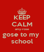 KEEP CALM amy-rose gose to my  school - Personalised Poster A4 size