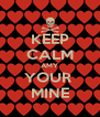 KEEP CALM AMY YOUR  MINE - Personalised Poster A4 size