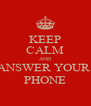 KEEP CALM ANÐ ANSWER YOUR  PHONE - Personalised Poster A4 size