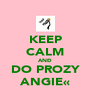KEEP CALM ANÐ DO PROZY ANGIE« - Personalised Poster A4 size