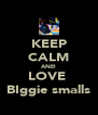 KEEP CALM ANÐ LOVE  BIggie smalls - Personalised Poster A4 size