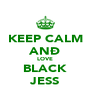 KEEP CALM ANÐ LOVE BLACK JESS - Personalised Poster A4 size