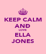 KEEP CALM ANÐ LOVE ELLA JONES - Personalised Poster A4 size