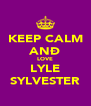 KEEP CALM ANÐ LOVE LYLE SYLVESTER - Personalised Poster A4 size