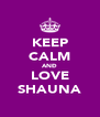 KEEP CALM ANÐ LOVE SHAUNA - Personalised Poster A4 size