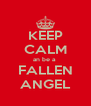 KEEP CALM an be a  FALLEN ANGEL - Personalised Poster A4 size