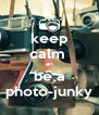 keep calm  an be a photo-junky - Personalised Poster A4 size