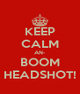 KEEP CALM AN- BOOM HEADSHOT! - Personalised Poster A4 size