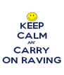 KEEP CALM AN' CARRY ON RAVING - Personalised Poster A4 size