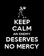 KEEP CALM AN ENEMY DESERVES NO MERCY - Personalised Poster A4 size