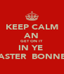 KEEP CALM AN GET ON IT  IN YE  EASTER  BONNET - Personalised Poster A4 size