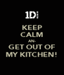 KEEP CALM AN- GET OUT OF MY KITCHEN! - Personalised Poster A4 size