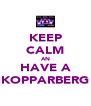 KEEP CALM AN HAVE A KOPPARBERG - Personalised Poster A4 size