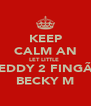 KEEP CALM AN LET LITTLE  EDDY 2 FINGÃ BECKY M - Personalised Poster A4 size