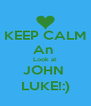 KEEP CALM An  Look at  JOHN  LUKE!:) - Personalised Poster A4 size