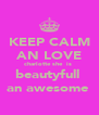 KEEP CALM AN LOVE charlotte she  is  beautyfull  an awesome  - Personalised Poster A4 size