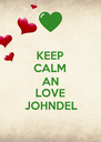 KEEP CALM AN LOVE JOHNDEL - Personalised Poster A4 size