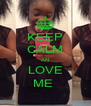 KEEP CALM AN  LOVE  ME  - Personalised Poster A4 size