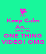 Keep Calm An... OMG THE ONE THING VIDEO! OMG - Personalised Poster A4 size