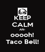 KEEP CALM AN- ooooh! Taco Bell! - Personalised Poster A4 size
