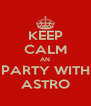 KEEP CALM AN PARTY WITH ASTRO - Personalised Poster A4 size