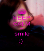 KEEP CALM an  smile :)  - Personalised Poster A4 size