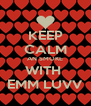 KEEP CALM AN SMOKE WITH  EMM LUVV - Personalised Poster A4 size