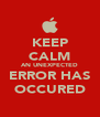 KEEP CALM AN UNEXPECTED ERROR HAS OCCURED - Personalised Poster A4 size