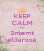 KEEP CALM ana 2ntemt el3arosa - Personalised Poster A4 size
