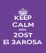 KEEP CALM ANA 2O5T El 3AROSA - Personalised Poster A4 size
