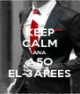 KEEP CALM ANA A5O EL-3AREES - Personalised Poster A4 size