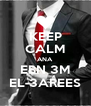 KEEP CALM ANA EBN 3M EL-3AREES - Personalised Poster A4 size