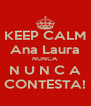 KEEP CALM Ana Laura NUNCA N U N C A CONTESTA! - Personalised Poster A4 size