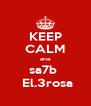 KEEP CALM ana sa7b   El.3rosa - Personalised Poster A4 size